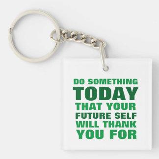 Tun Sie etwas, heute, das zukünftiger Selbst Schlüsselanhänger