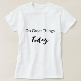 Tun Sie großen Sache-heute T - Shirt