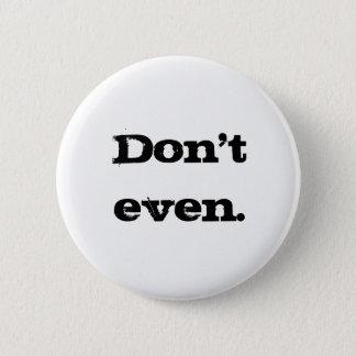 Tun Sie nicht einmal. Runder Button 5,1 Cm