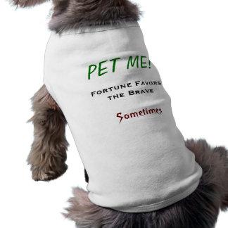 (Tun Sie nicht), Pet mich lustige Hundekleidung