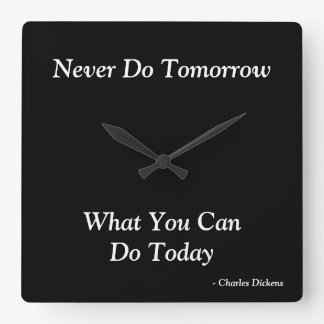 Tun Sie nie morgen, was Sie heute tun können Quadratische Wanduhr