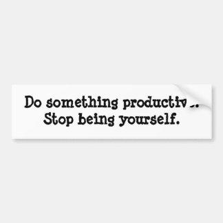 Tun Sie produktives etwas. Stoppen Sie, zu sein si Autoaufkleber