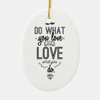 Tun Sie, was Sie Liebe und Liebe, was Sie tun Keramik Ornament