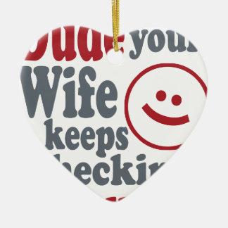 Typ Ihre Ehefrau behält mich heraus überprüfen Keramik Herz-Ornament