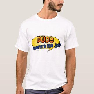 Typ, wo ist mein Job? T-Shirt