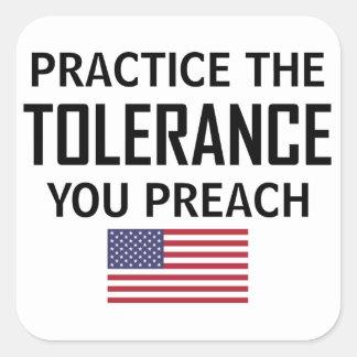 Üben Sie die Toleranz, die Sie predigen Quadratischer Aufkleber