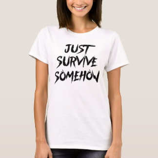 Überleben Sie einfach irgendwie T-Shirt
