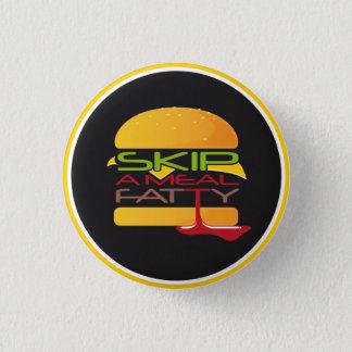 Überspringen Sie einen Mahlzeit-fetthaltigen Knopf Runder Button 3,2 Cm