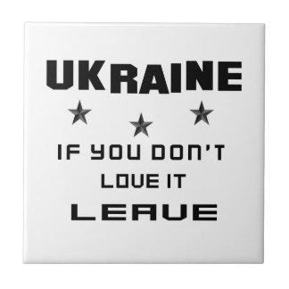 Ukraine, wenn Sie nicht Liebe es tun, verlassen Keramikfliese