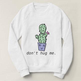 Umarmen Sie mich nicht Sweatshirt