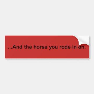 Und das Pferd, das Sie herein an ritten Autoaufkleber