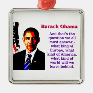 Und die ist die Frage - Barack Obama Quadratisches Silberfarbenes Ornament