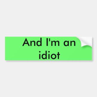Und ich bin ein Idiot Autoaufkleber