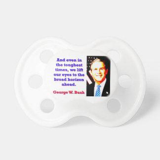 Und sogar in den stärksten Zeiten - G W Bush Schnuller