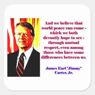 Und wir glauben diesem Weltfrieden - Jimmy Carter Quadratischer Aufkleber