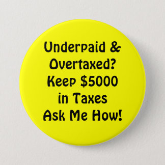 Underpaid &Overtaxed? Behalten Sie $5000in Runder Button 7,6 Cm