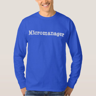Unglaublich witzig Micromanager 4Rufus T-Shirt