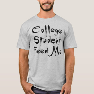 Uni-Student füttern mir T - Shirt