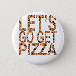 Uns gelassen erhalten Go PIZZA T - Shirts. Runder Button 5,1 Cm