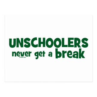 Unschoolers erhalten nie einen Bruch Postkarte