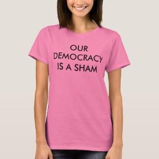 UNSERE DEMOKRATIE IST ein TÄUSCHUNG T-Shirt