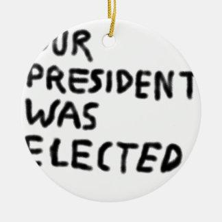 Unseres Präsident Was Elected Keramik Ornament