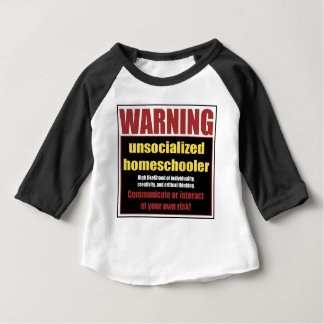 unsocialized homeschoolers baby t-shirt