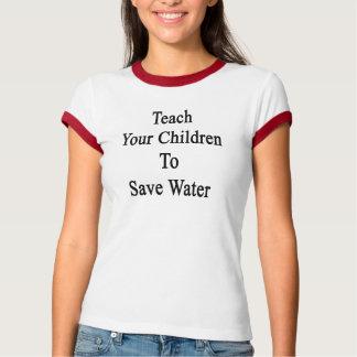 Unterrichten Sie Ihre Kinder, Wasser zu retten T-Shirt