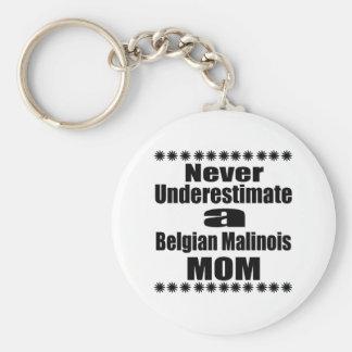 Unterschätzen Sie nie Belgier Malinois Mamma Schlüsselanhänger