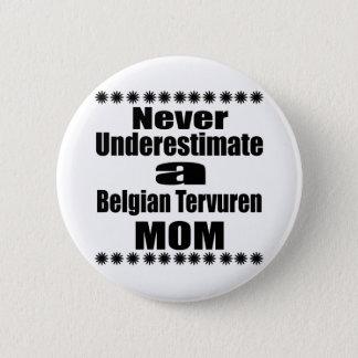 Unterschätzen Sie nie Belgier Tervuren Mamma Runder Button 5,7 Cm
