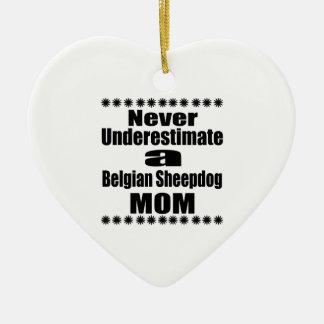 Unterschätzen Sie nie belgische Schäferhund-Mamma Keramik Ornament