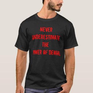 Unterschätzen Sie nie den Power der Ablehnung T-Shirt