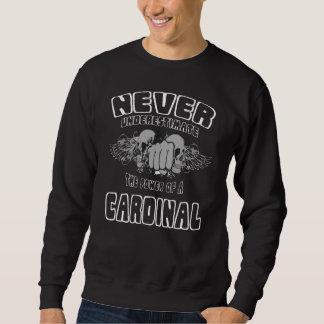 Unterschätzen Sie nie den Power eines KARDINALS Sweatshirt