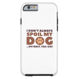 Verderben Sie meinen Hund Tough iPhone 6 Hülle