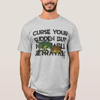 Verfluchen Sie Ihren plötzlichen aber T-Shirt