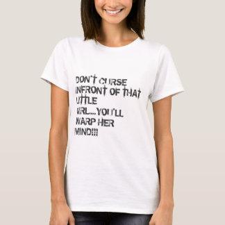 VERFLUCHEN SIE NICHT INFRONT DIESES KLEINEN T-Shirt
