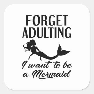 Vergessen Sie Adulting Meerjungfrau Quadratischer Aufkleber