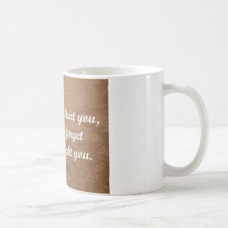 vergessen Sie, an welchen Schmerzen Sie, sich Kaffeetasse