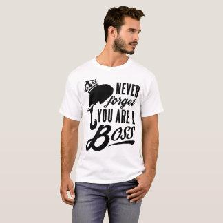 Vergessen Sie nie, dass Sie ein Chef sind T-Shirt