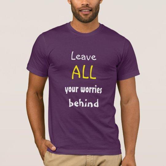 Verlassen Sie ALLE Ihre Sorgen hinter T-Shirt