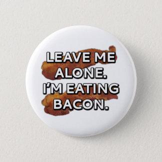 Verlassen Sie mich allein. Ich esse Speck Runder Button 5,7 Cm