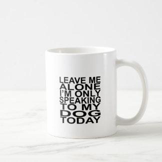 Verlassen Sie mich allein, ich sprechen nur mit Kaffeetasse