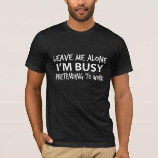 Verlassen Sie mir allein mich sind bemüht T-Shirt