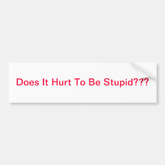 Verletzt es, um dumm zu sein??? autoaufkleber