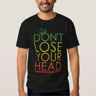 Verlieren Sie nicht Ihren Kopf T-Shirts