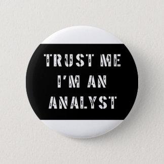 Vertrauen Sie, dass ich ich ein Analytiker bin Runder Button 5,7 Cm