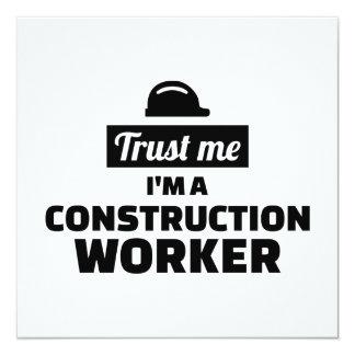 Vertrauen Sie, dass ich ich ein Bauarbeiter bin Quadratische 13,3 Cm Einladungskarte