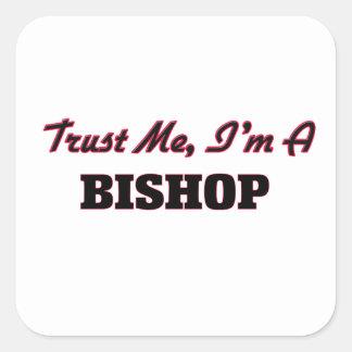 Vertrauen Sie, dass ich ich ein Bischof bin Quadrat-Aufkleber