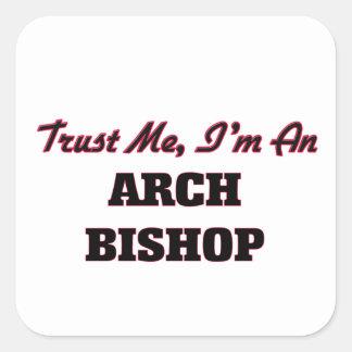 Vertrauen Sie, dass ich ich ein Bogen-Bischof bin Quadratischer Aufkleber