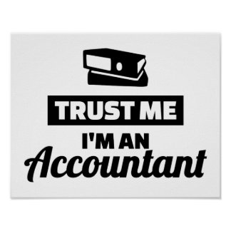 Vertrauen Sie, dass ich ich ein Buchhalter bin Poster